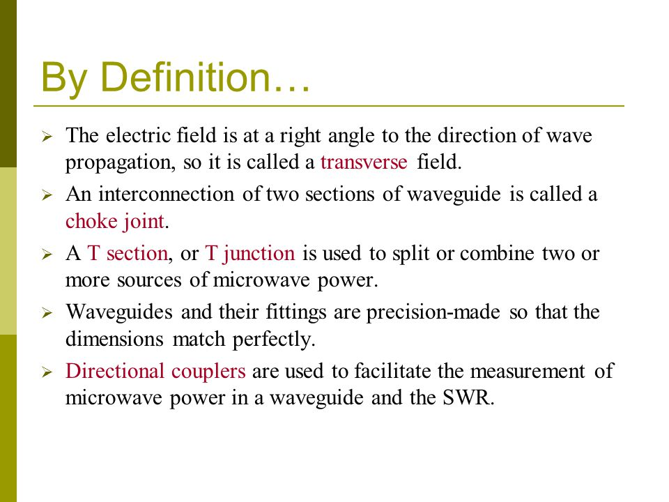 By Definition… The electric field is at a right angle to the direction of wave propagation, so it is called a transverse field.