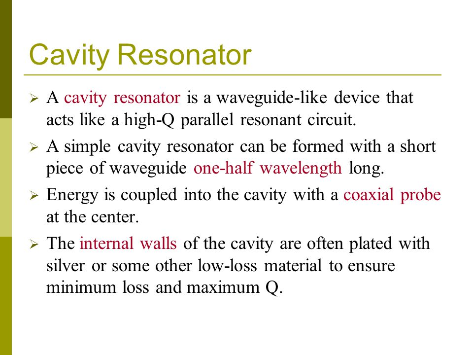 Cavity Resonator A cavity resonator is a waveguide-like device that acts like a high-Q parallel resonant circuit.