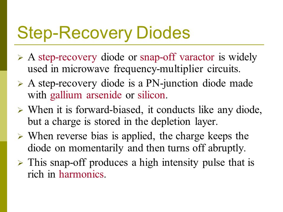 Step-Recovery Diodes A step-recovery diode or snap-off varactor is widely used in microwave frequency-multiplier circuits.