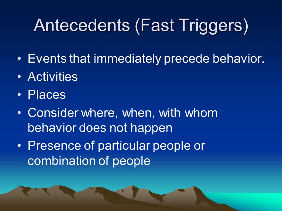 Antecedents (Fast Triggers)