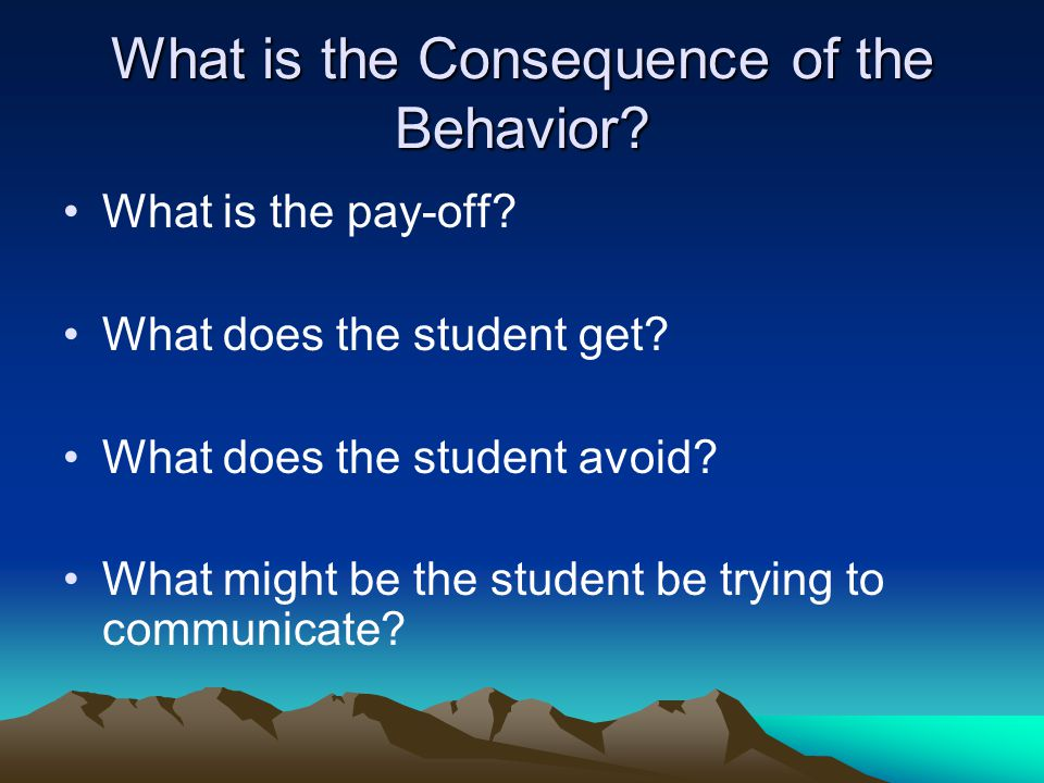 What is the Consequence of the Behavior
