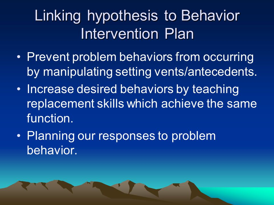 Linking hypothesis to Behavior Intervention Plan