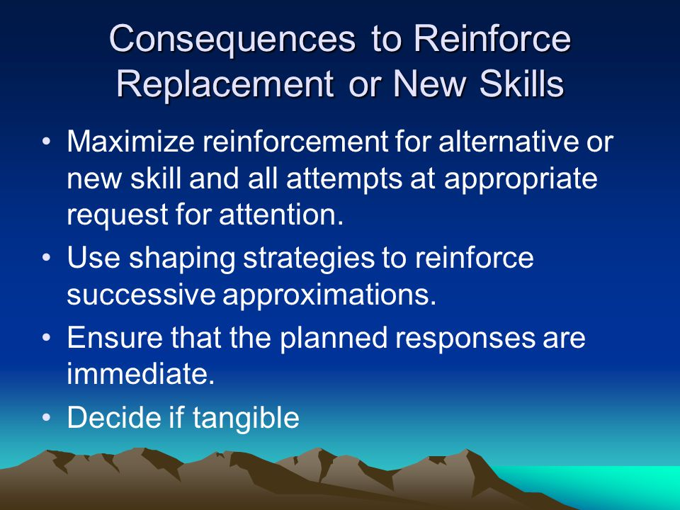 Consequences to Reinforce Replacement or New Skills