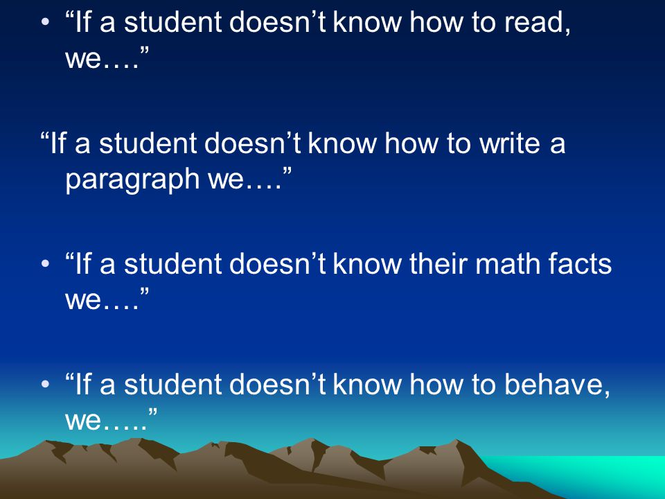 If a student doesn't know how to read, we….