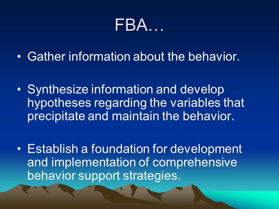 FBA… Gather information about the behavior.