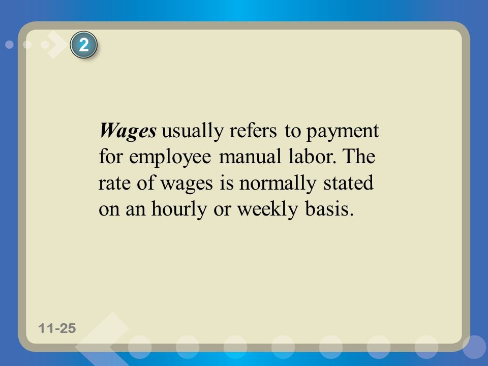 2 Wages usually refers to payment for employee manual labor.