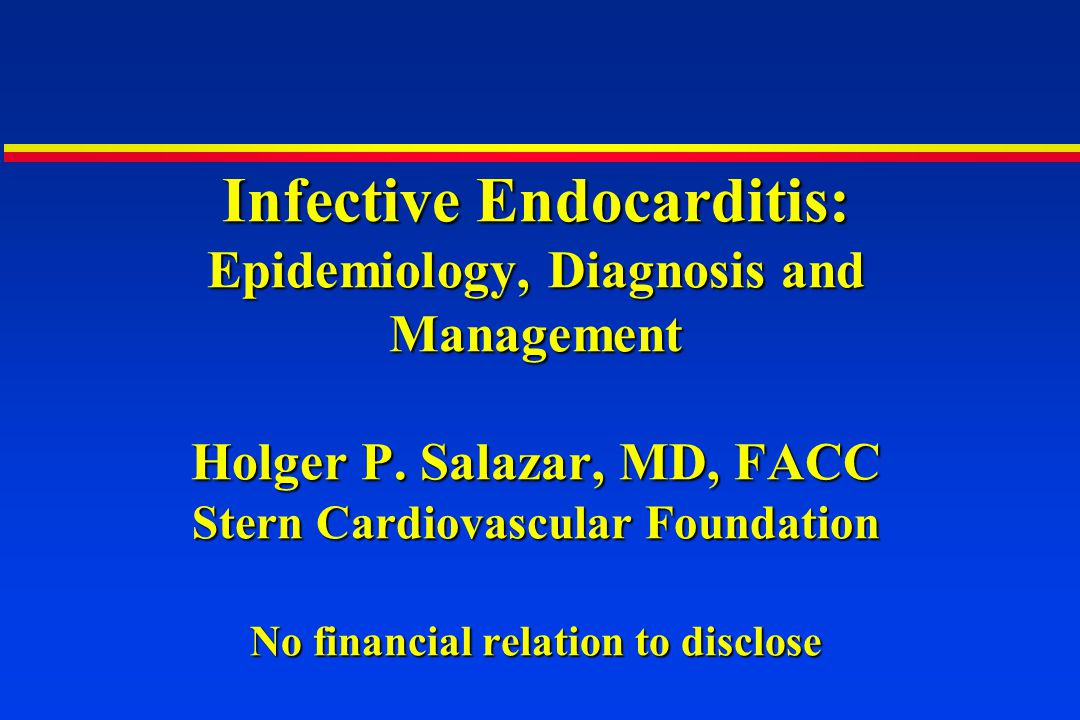 Infective Endocarditis: Epidemiology, Diagnosis and Management Holger P.
