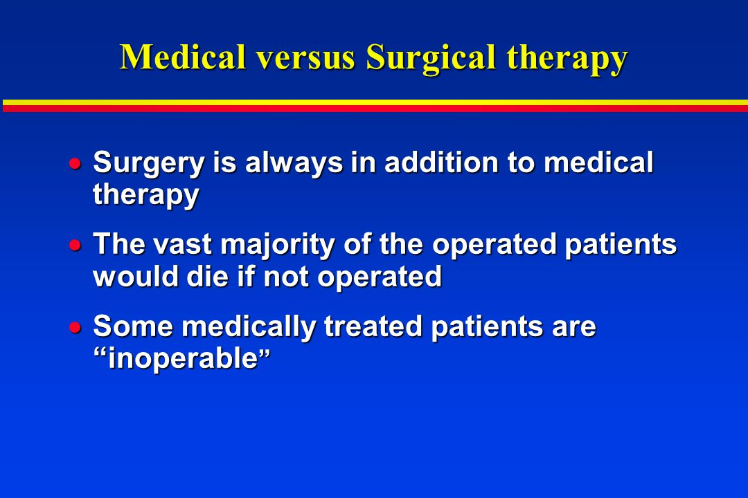 Medical versus Surgical therapy