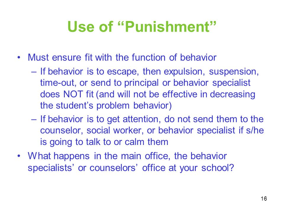 Use of Punishment Must ensure fit with the function of behavior