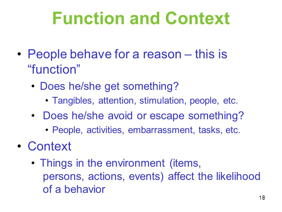 Function and Context People behave for a reason – this is function