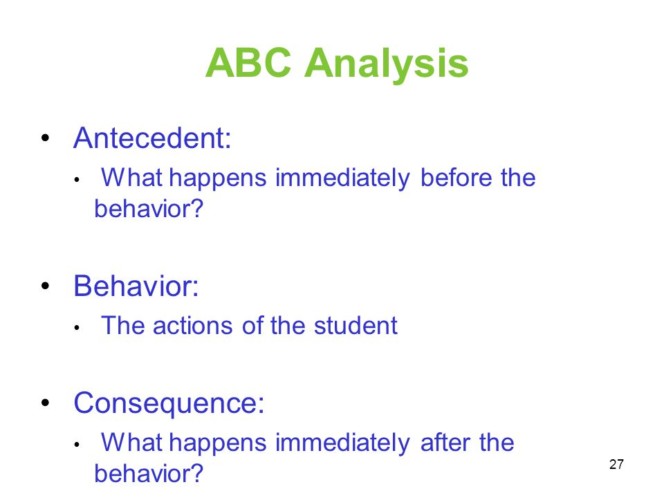 ABC Analysis Antecedent: Behavior: Consequence: