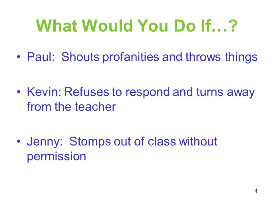 What Would You Do If… Paul: Shouts profanities and throws things