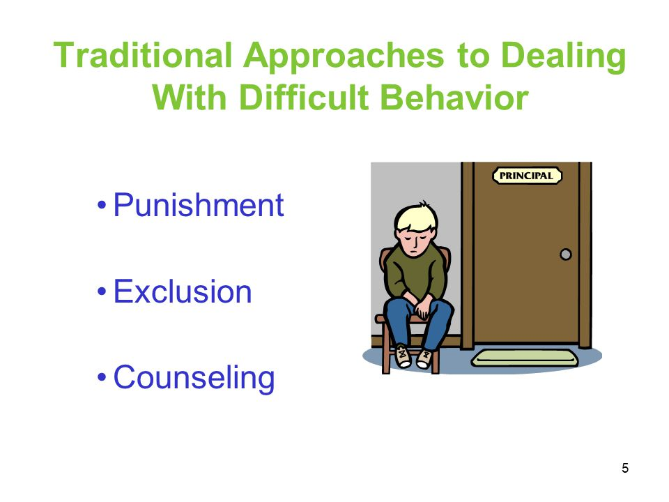 Traditional Approaches to Dealing With Difficult Behavior