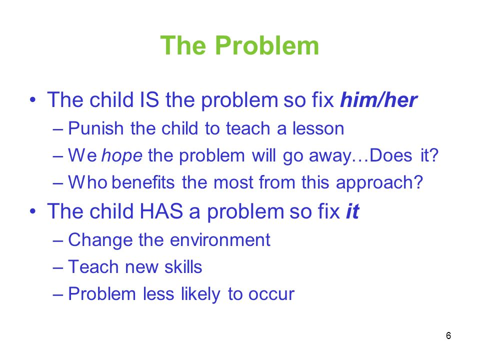 The Problem The child IS the problem so fix him/her