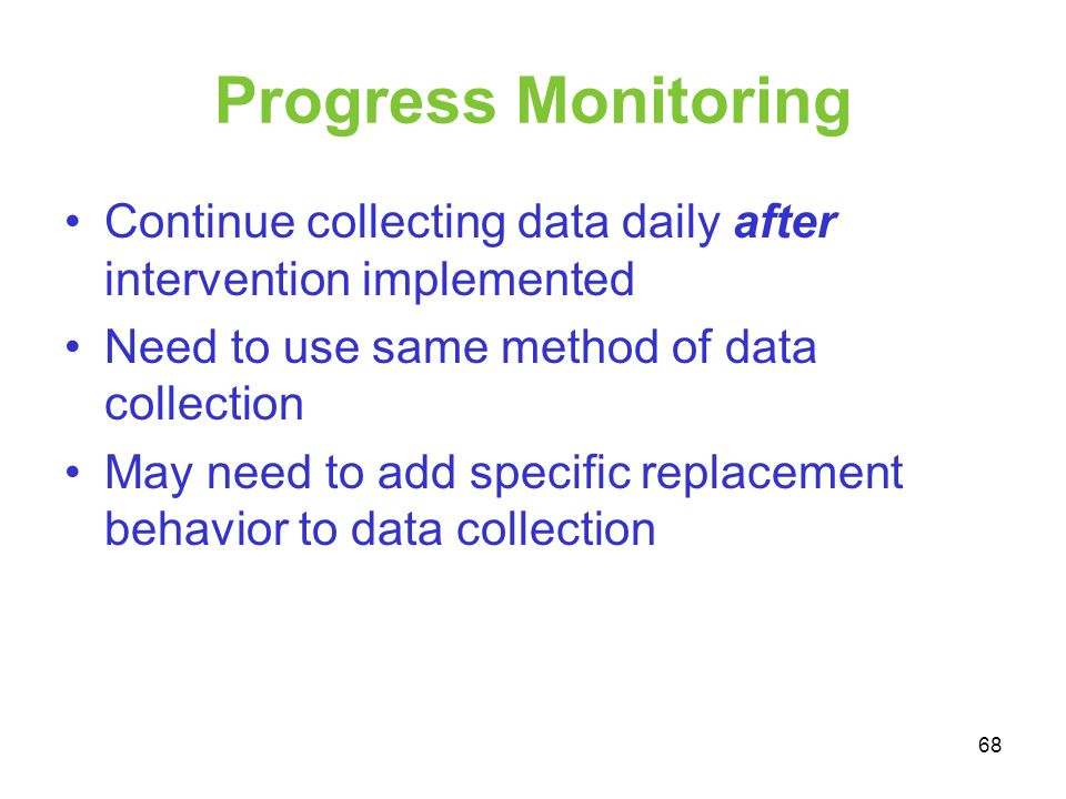 Progress Monitoring Continue collecting data daily after intervention implemented. Need to use same method of data collection.
