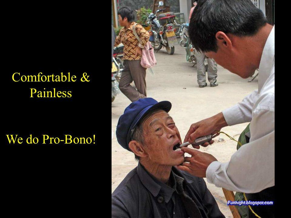 Comfortable & Painless We do Pro-Bono!