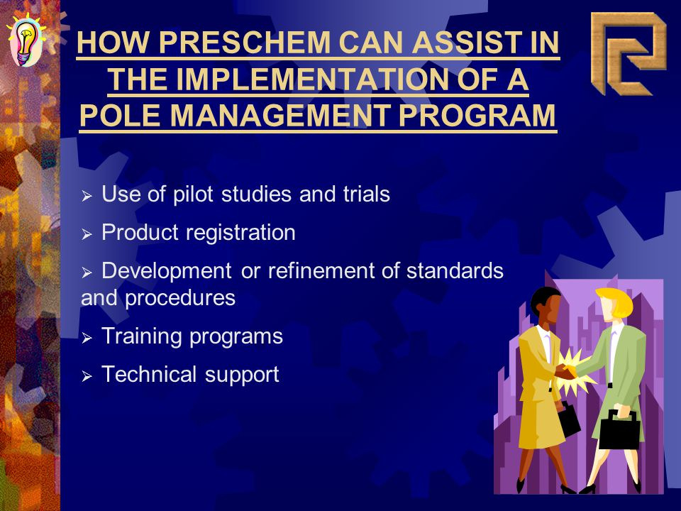 HOW PRESCHEM CAN ASSIST IN THE IMPLEMENTATION OF A POLE MANAGEMENT PROGRAM