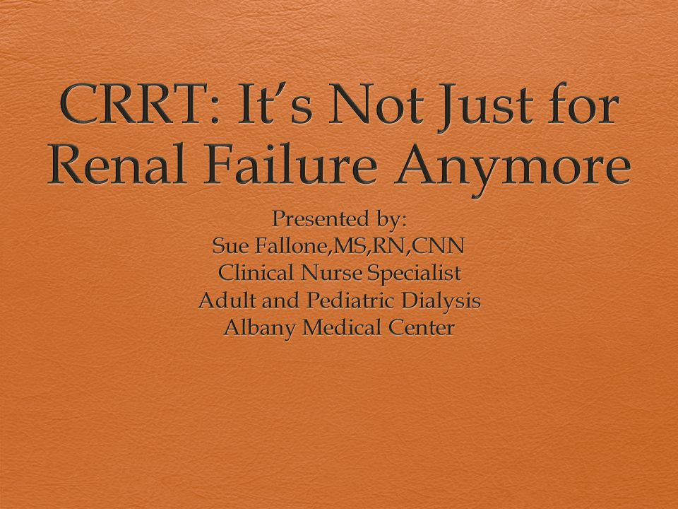 CRRT: It's Not Just for Renal Failure Anymore