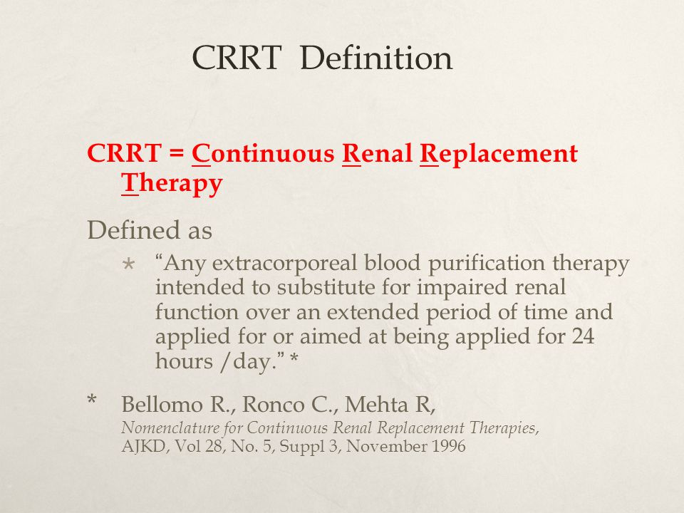 CRRT Definition CRRT = Continuous Renal Replacement Therapy Defined as