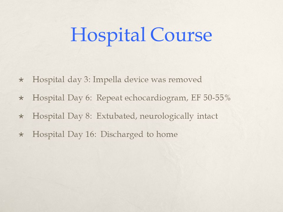 Hospital Course Hospital day 3: Impella device was removed