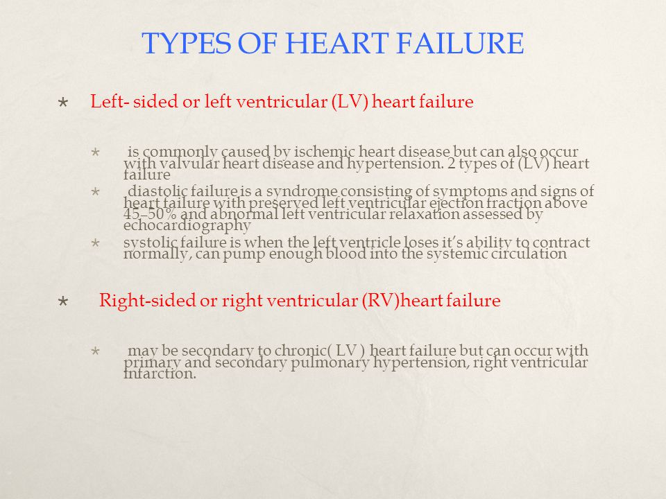 TYPES OF HEART FAILURE Left- sided or left ventricular (LV) heart failure.