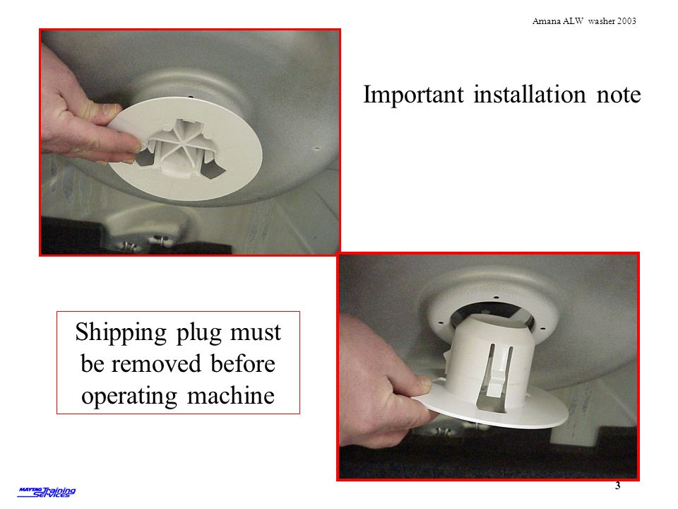 Shipping plug must be removed before operating machine