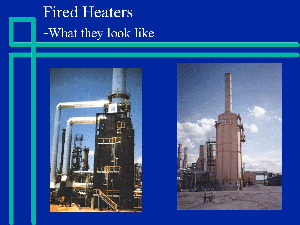 Fired Heaters -What they look like