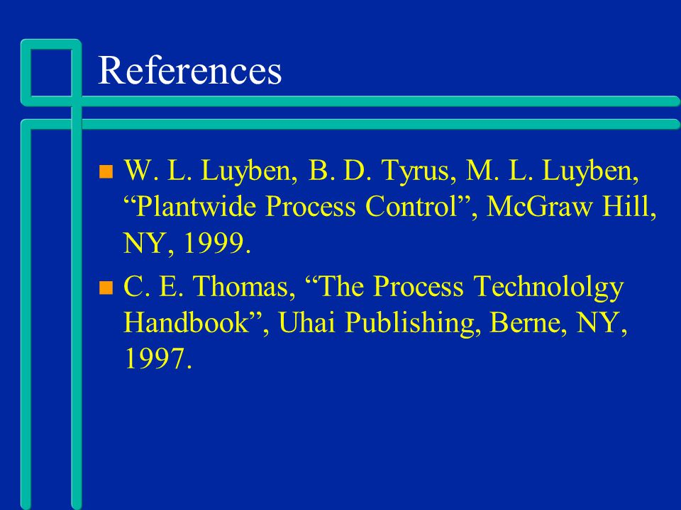 References W. L. Luyben, B. D. Tyrus, M. L. Luyben, Plantwide Process Control , McGraw Hill, NY, 1999.