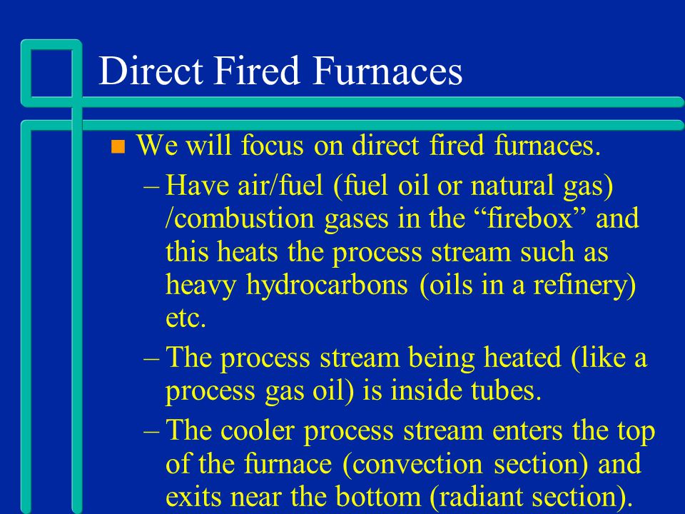 Direct Fired Furnaces We will focus on direct fired furnaces.
