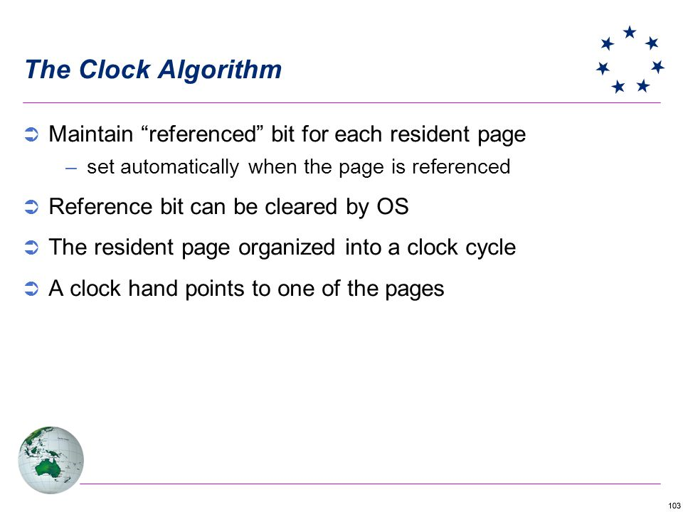 The Clock Algorithm Maintain referenced bit for each resident page