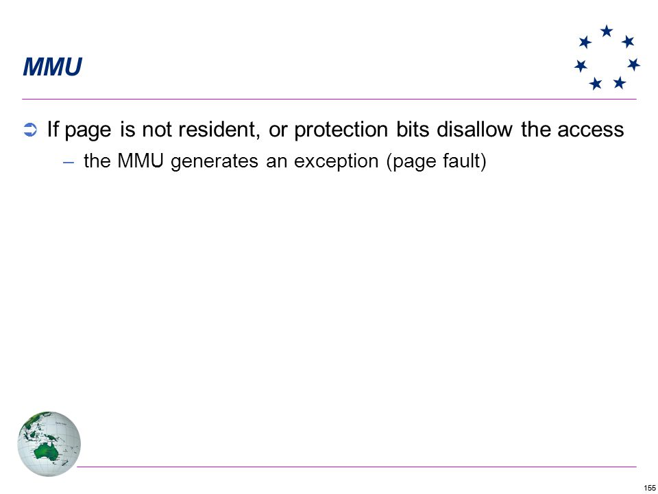 MMU If page is not resident, or protection bits disallow the access