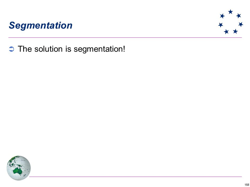 Segmentation The solution is segmentation!