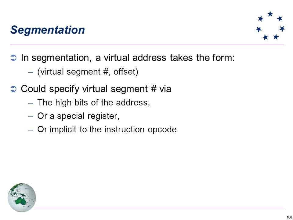 Segmentation In segmentation, a virtual address takes the form: