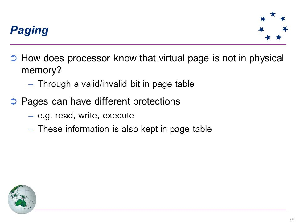 Paging How does processor know that virtual page is not in physical memory Through a valid/invalid bit in page table.