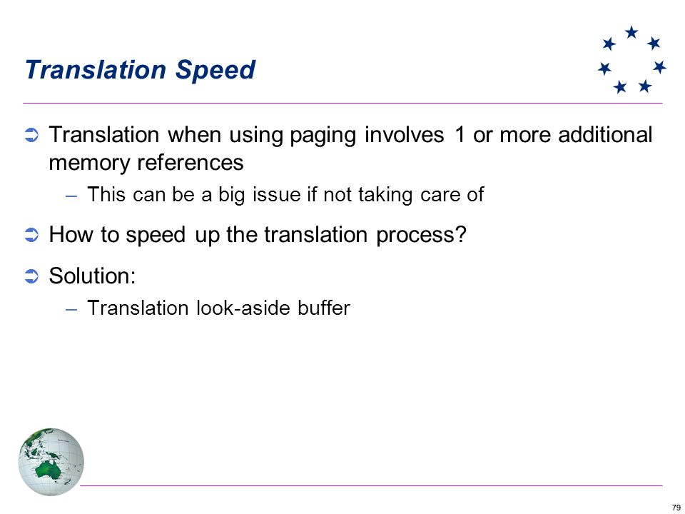 Translation Speed Translation when using paging involves 1 or more additional memory references. This can be a big issue if not taking care of.