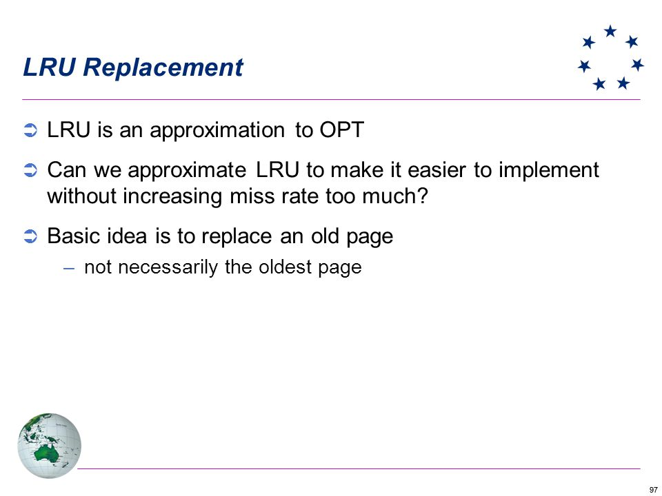 LRU Replacement LRU is an approximation to OPT