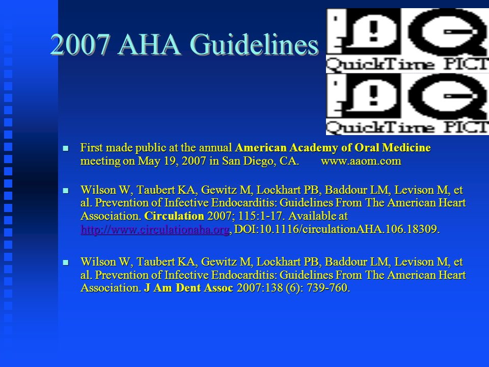 2007 AHA Guidelines First made public at the annual American Academy of Oral Medicine meeting on May 19, 2007 in San Diego, CA. www.aaom.com.