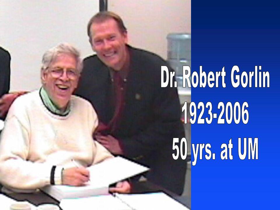 Dr. Robert Gorlin 1923-2006 50 yrs. at UM