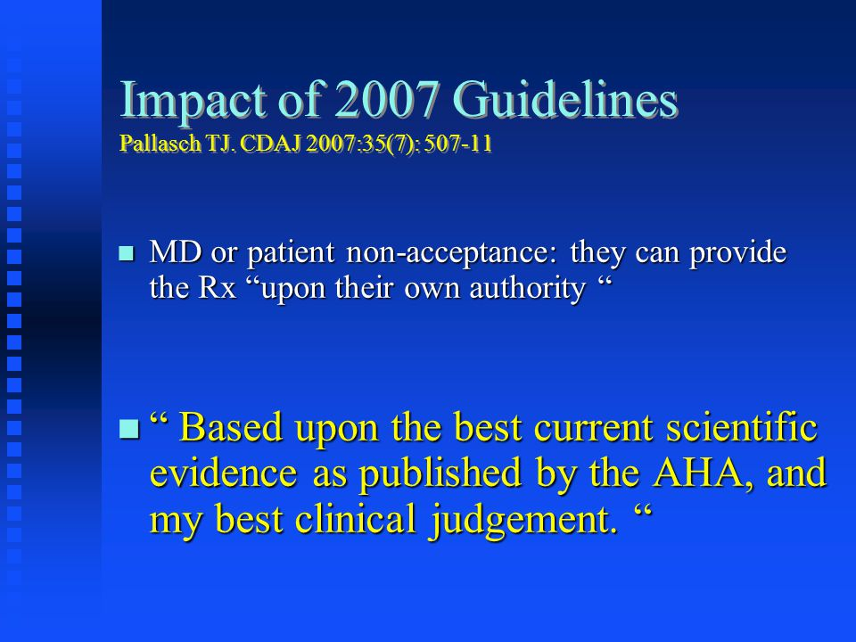 Impact of 2007 Guidelines Pallasch TJ. CDAJ 2007:35(7): 507-11