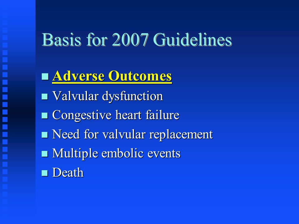Basis for 2007 Guidelines Adverse Outcomes Valvular dysfunction