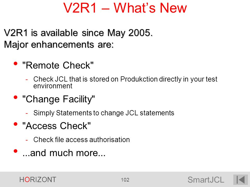V2R1 – What's New V2R1 is available since May Major enhancements are: Remote Check
