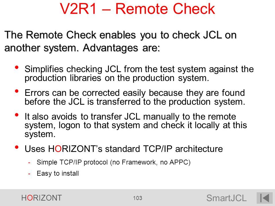 V2R1 – Remote Check The Remote Check enables you to check JCL on another system. Advantages are: