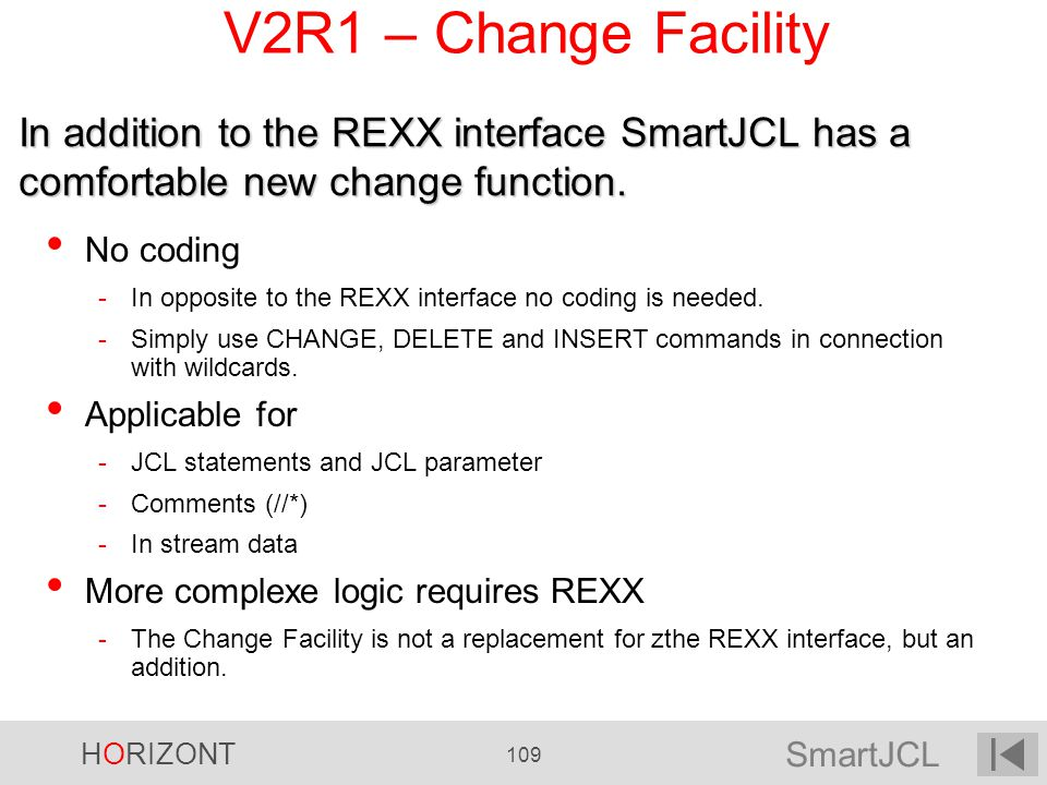 V2R1 – Change Facility In addition to the REXX interface SmartJCL has a comfortable new change function.