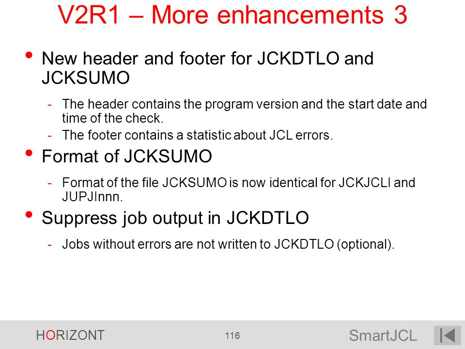 V2R1 – More enhancements 3 New header and footer for JCKDTLO and JCKSUMO.