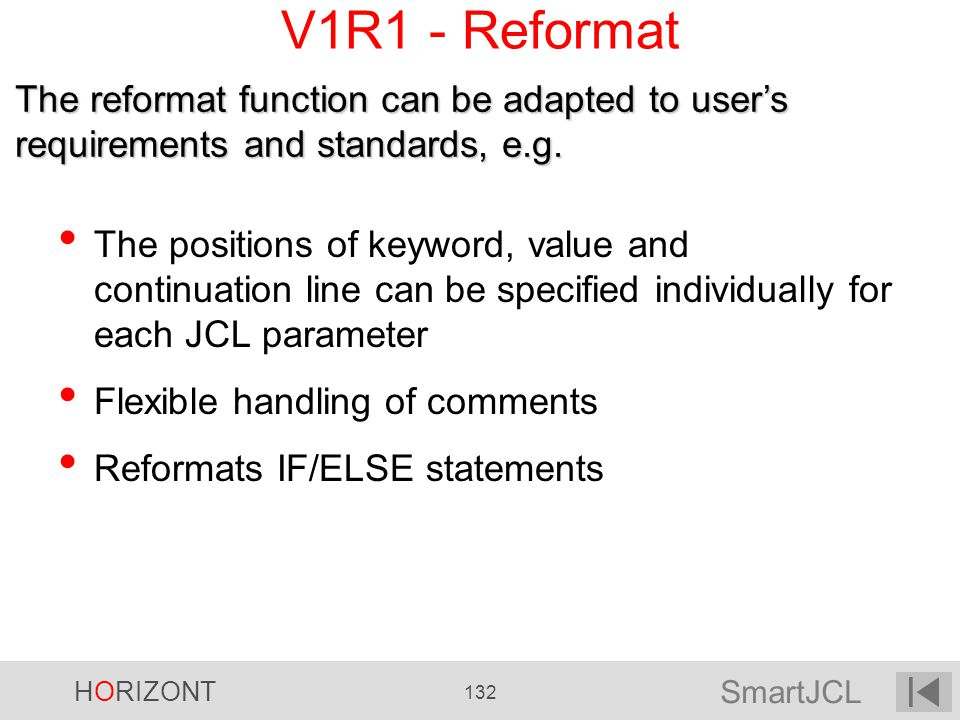 V1R1 - Reformat The reformat function can be adapted to user's requirements and standards, e.g.