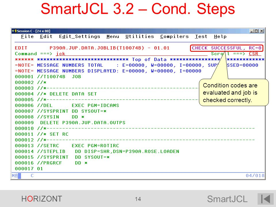 SmartJCL 3.2 – Cond. Steps Condition codes are evaluated and job is checked correctly. 14