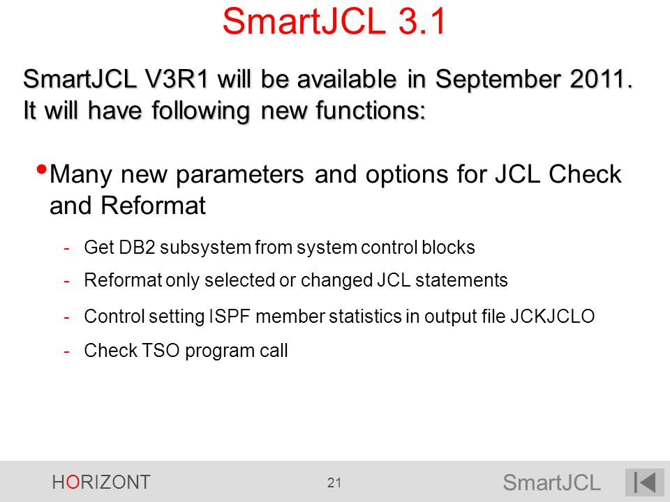SmartJCL 3.1 SmartJCL V3R1 will be available in September It will have following new functions:
