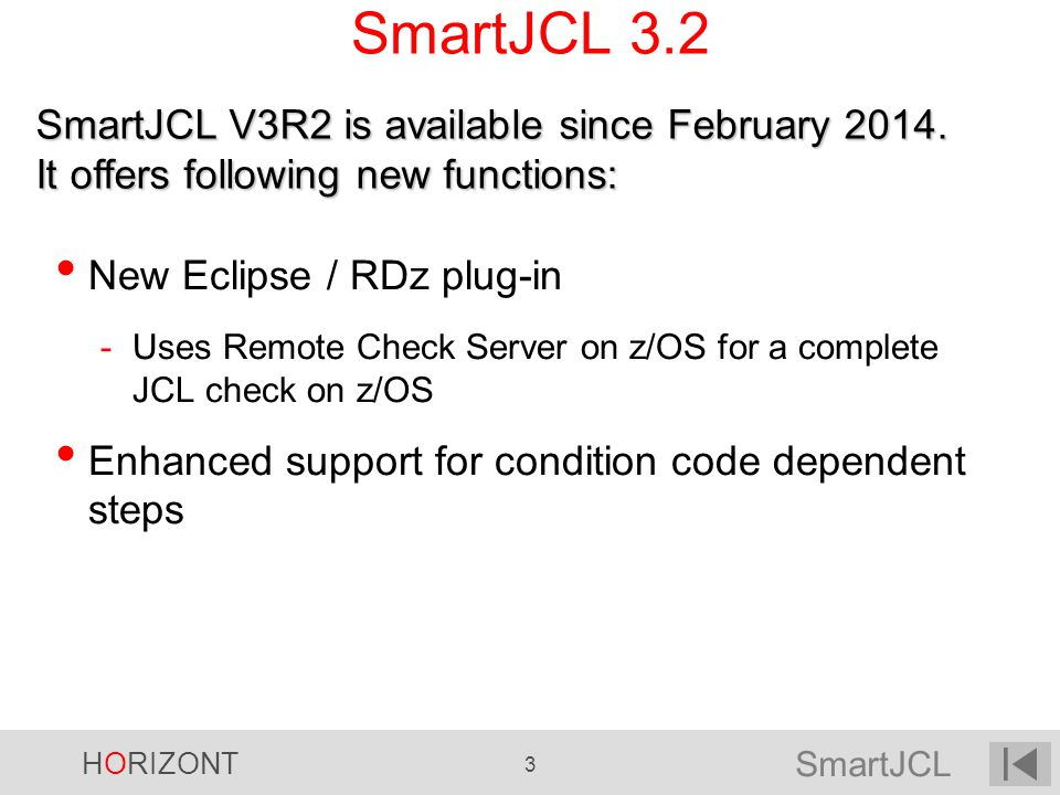 SmartJCL 3.2 SmartJCL V3R2 is available since February It offers following new functions: New Eclipse / RDz plug-in.