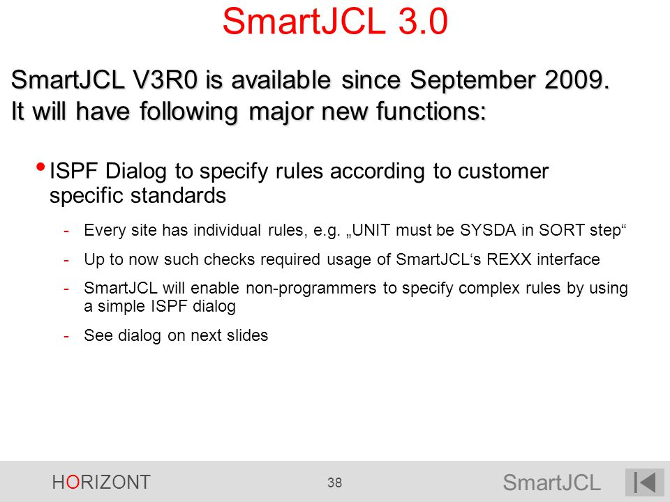 SmartJCL 3.0 SmartJCL V3R0 is available since September It will have following major new functions: