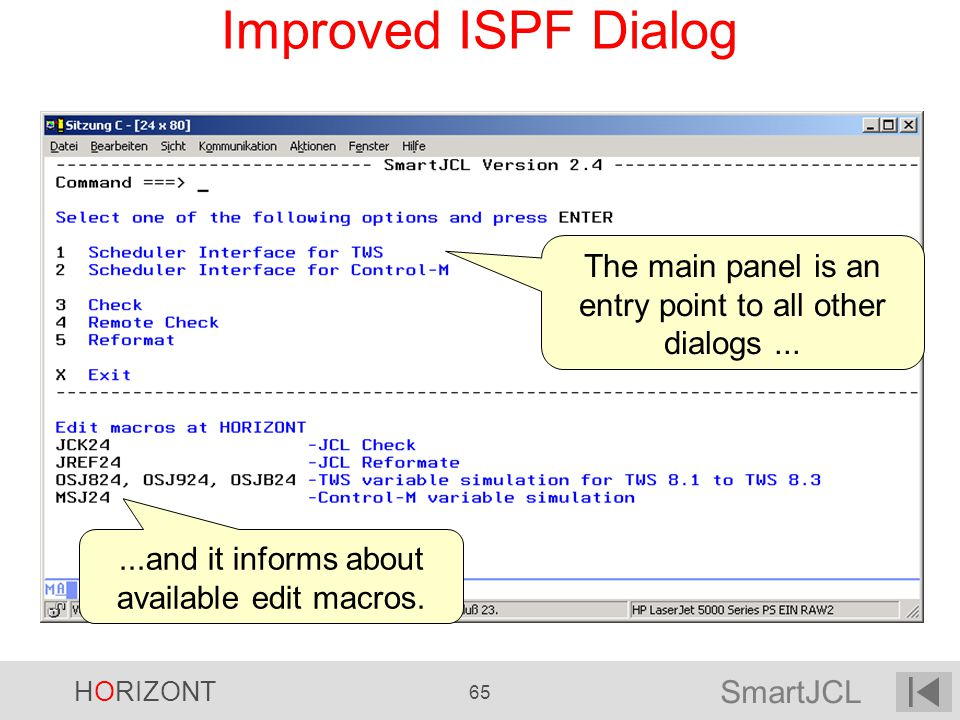 Improved ISPF Dialog The main panel is an entry point to all other dialogs ...